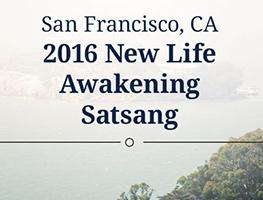 2016 New Life Awakening Satsang -- San Francisco, CA