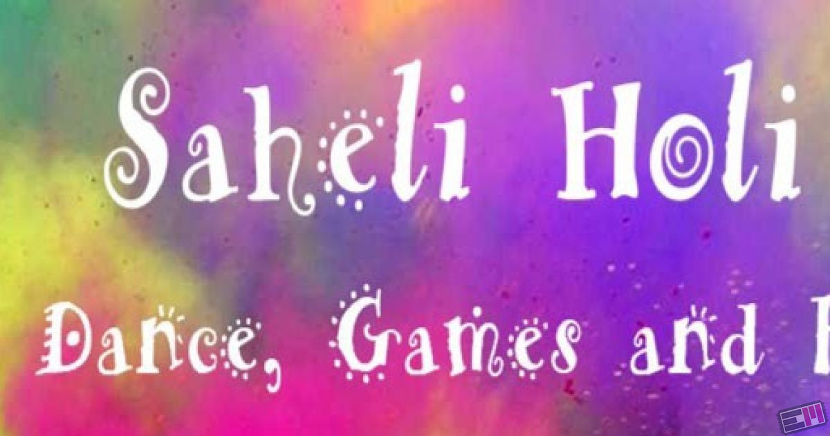 Holi with Sahelis Colors, Dance, Games and Friends